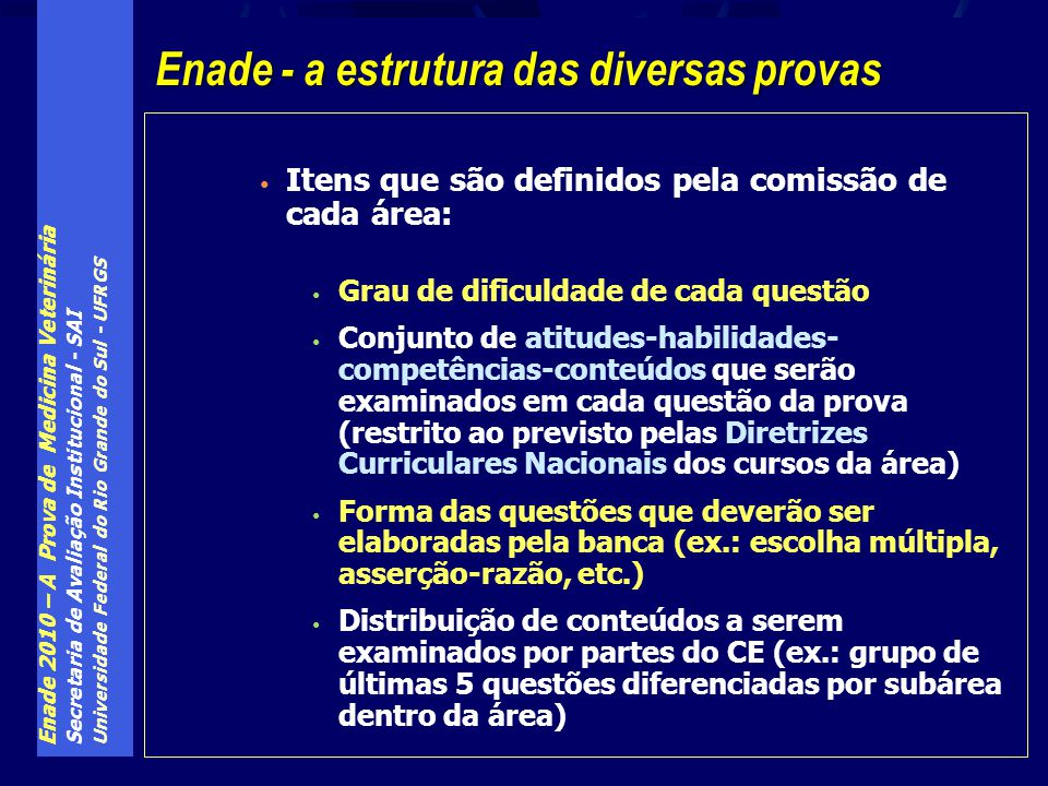 Enade 2010 – A Prova de Medicina Veterinária Secretaria de Avaliação Institucional - SAI Universidade Federal do Rio Grande do Sul - UFRGS Itens que s
