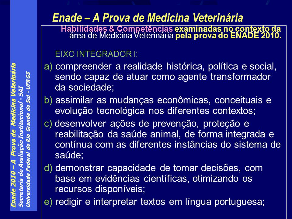 Enade 2010 – A Prova de Medicina Veterinária Secretaria de Avaliação Institucional - SAI Universidade Federal do Rio Grande do Sul - UFRGS Habilidades