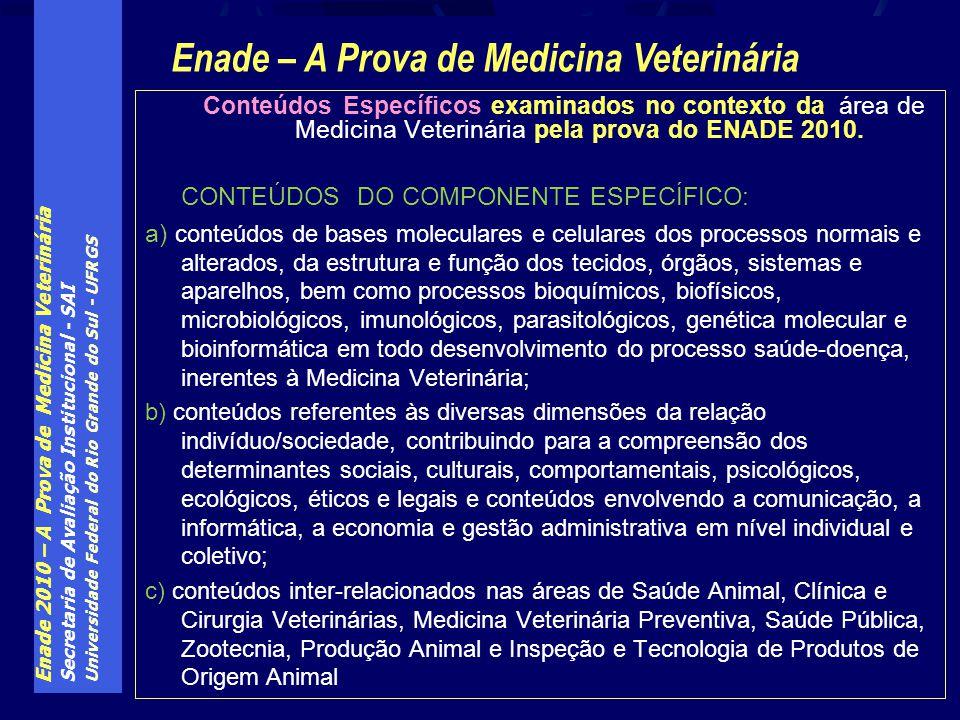 Enade 2010 – A Prova de Medicina Veterinária Secretaria de Avaliação Institucional - SAI Universidade Federal do Rio Grande do Sul - UFRGS Conteúdos E