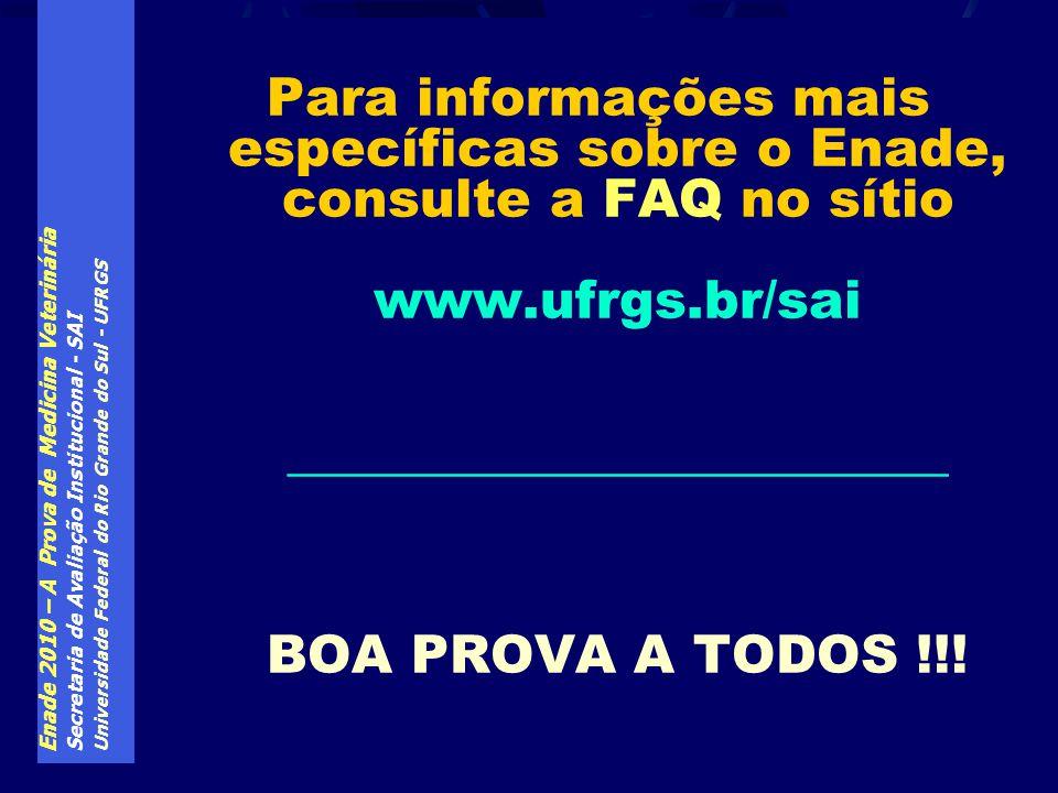 Enade 2010 – A Prova de Medicina Veterinária Secretaria de Avaliação Institucional - SAI Universidade Federal do Rio Grande do Sul - UFRGS Para inform