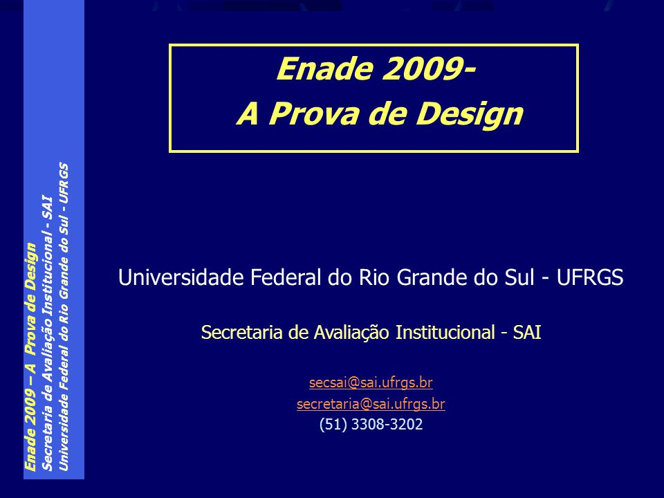 Enade 2009 – A Prova de Design Secretaria de Avaliação Institucional - SAI Universidade Federal do Rio Grande do Sul - UFRGS Observações: O desenvolvimento das habilidades supõe, em algum grau, o envolvimento emocional e está relacionado com a freqüência e a intensidade de treinamento.