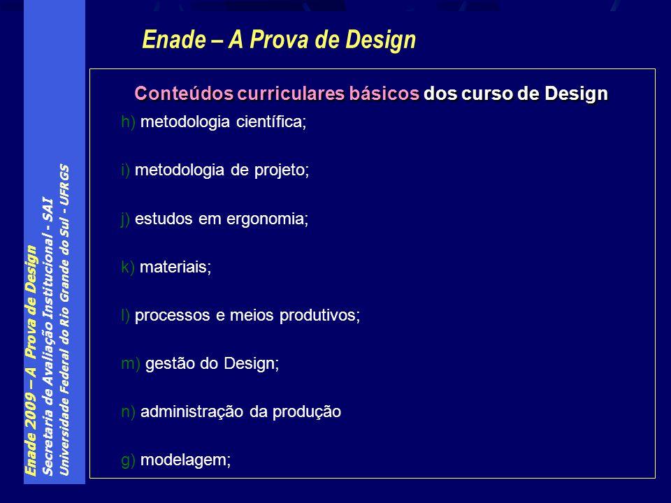 Enade 2009 – A Prova de Design Secretaria de Avaliação Institucional - SAI Universidade Federal do Rio Grande do Sul - UFRGS Conteúdos curriculares bá