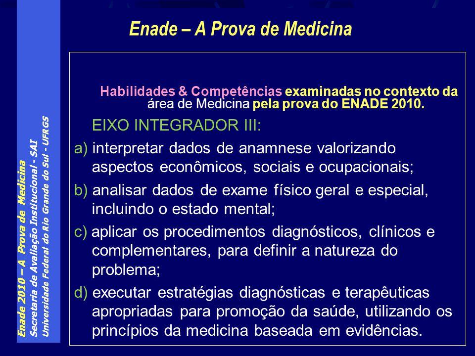 Enade 2010 – A Prova de Medicina Secretaria de Avaliação Institucional - SAI Universidade Federal do Rio Grande do Sul - UFRGS Habilidades & Competências examinadas no contexto da área de Medicina pela prova do ENADE 2010.
