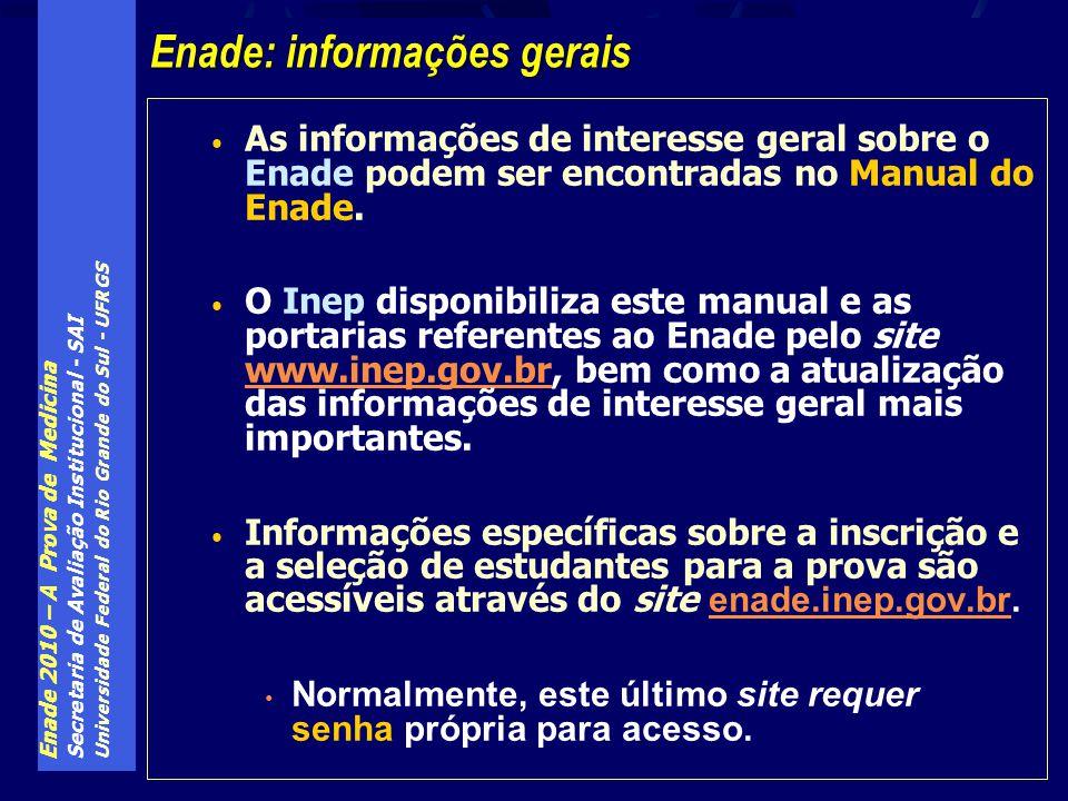 Enade 2010 – A Prova de Medicina Secretaria de Avaliação Institucional - SAI Universidade Federal do Rio Grande do Sul - UFRGS As informações de interesse geral sobre o Enade podem ser encontradas no Manual do Enade.