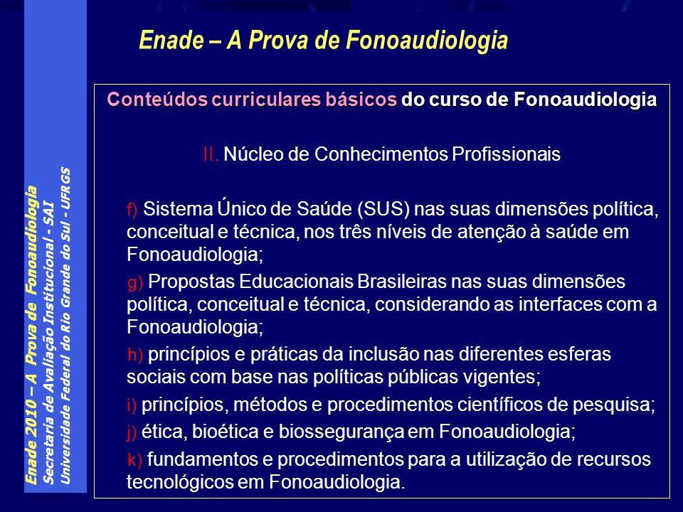 Enade 2010 – A Prova de Fonoaudiologia Secretaria de Avaliação Institucional - SAI Universidade Federal do Rio Grande do Sul - UFRGS Conteúdos curriculares básicos do curso de Fonoaudiologia II.