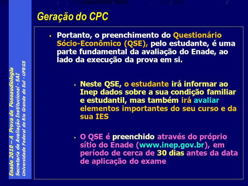 Enade 2010 – A Prova de Fonoaudiologia Secretaria de Avaliação Institucional - SAI Universidade Federal do Rio Grande do Sul - UFRGS Portanto, o preenchimento do Questionário Sócio-Econômico (QSE), pelo estudante, é uma parte fundamental da avaliação do Enade, ao lado da execução da prova em si.
