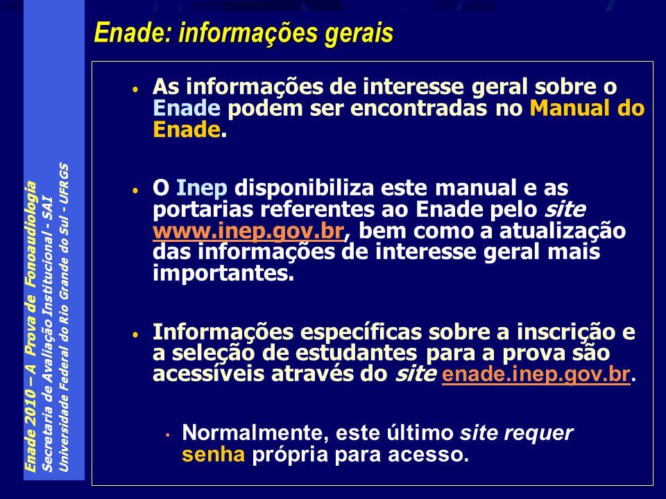 Enade 2010 – A Prova de Fonoaudiologia Secretaria de Avaliação Institucional - SAI Universidade Federal do Rio Grande do Sul - UFRGS As informações de interesse geral sobre o Enade podem ser encontradas no Manual do Enade.