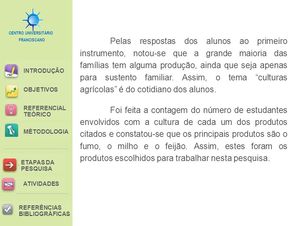 FRANCISCANO CENTRO UNIVERSITÁRIO INTRODUÇÃO REFERENCIAL TEÓRICO MÉTODOLOGIA ETAPAS DA PESQUISA REFERÊNCIAS BIBLIOGRÁFICAS OBJETIVOS ATIVIDADES Pelas respostas dos alunos ao primeiro instrumento, notou-se que a grande maioria das famílias tem alguma produção, ainda que seja apenas para sustento familiar.