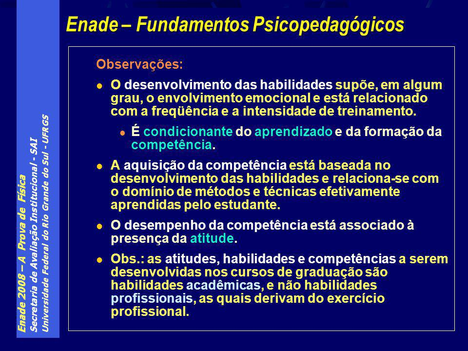 Enade 2008 – A Prova de Física Secretaria de Avaliação Institucional - SAI Universidade Federal do Rio Grande do Sul - UFRGS Observações: O desenvolvimento das habilidades supõe, em algum grau, o envolvimento emocional e está relacionado com a freqüência e a intensidade de treinamento.