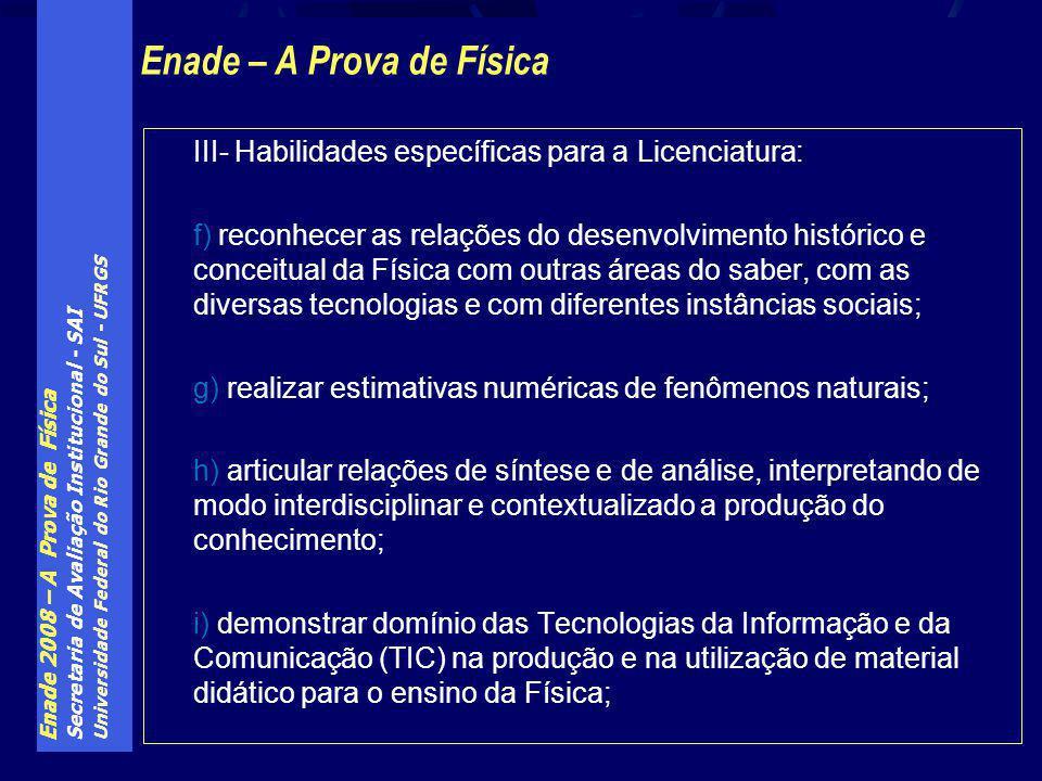 Enade 2008 – A Prova de Física Secretaria de Avaliação Institucional - SAI Universidade Federal do Rio Grande do Sul - UFRGS III- Habilidades específi