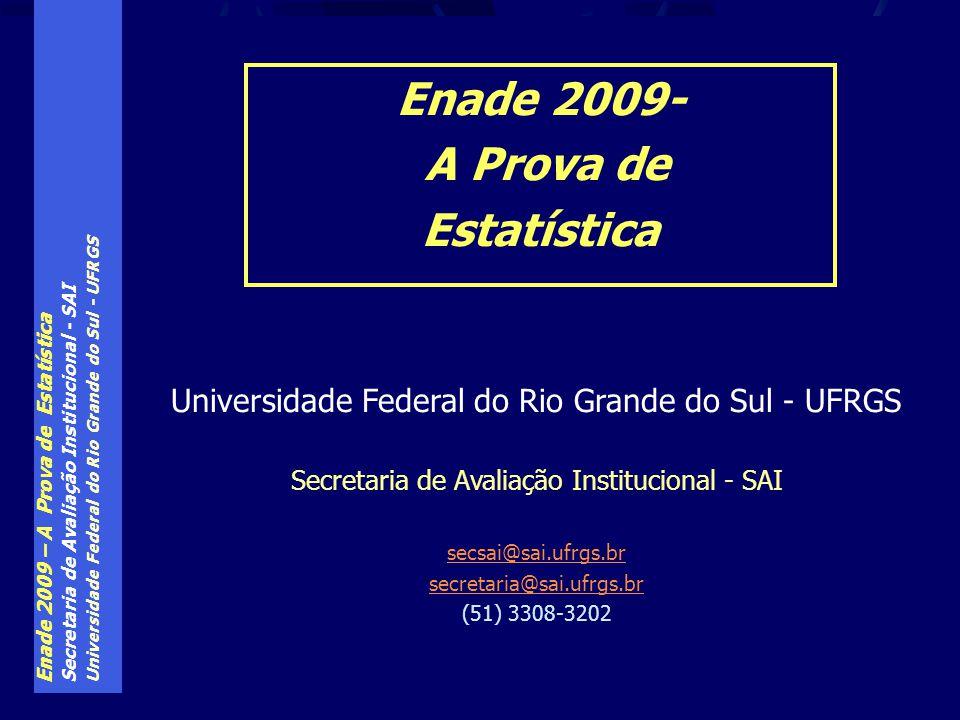 Enade 2009 – A Prova de Estatística Secretaria de Avaliação Institucional - SAI Universidade Federal do Rio Grande do Sul - UFRGS Enade 2009- A Prova