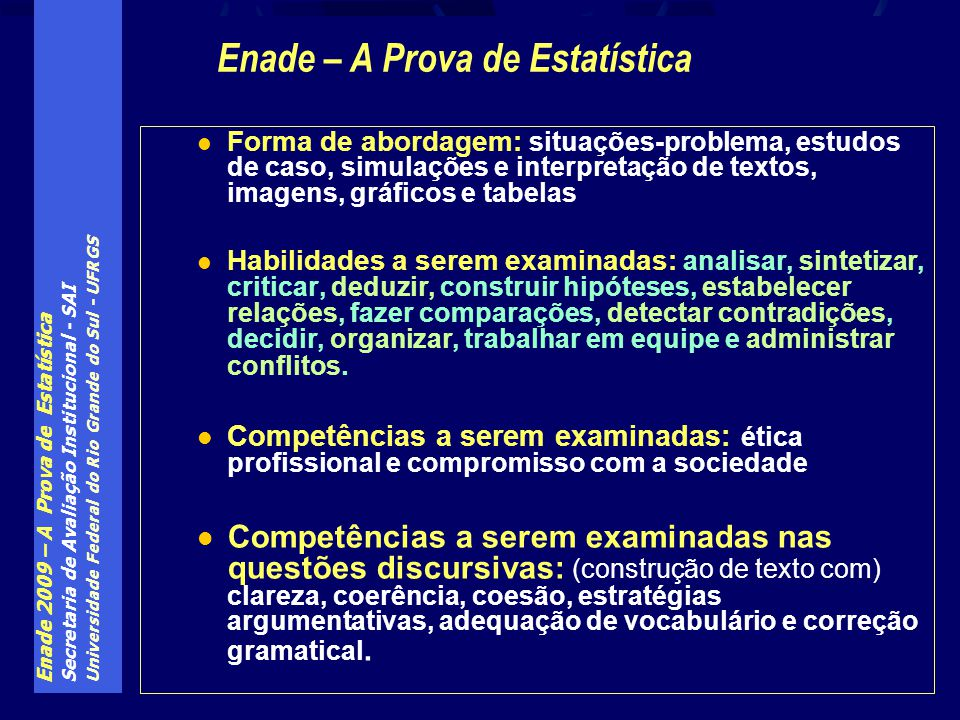 Enade 2009 – A Prova de Estatística Secretaria de Avaliação Institucional - SAI Universidade Federal do Rio Grande do Sul - UFRGS Forma de abordagem: