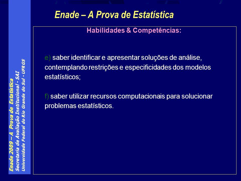 Enade 2009 – A Prova de Estatística Secretaria de Avaliação Institucional - SAI Universidade Federal do Rio Grande do Sul - UFRGS Habilidades & Compet