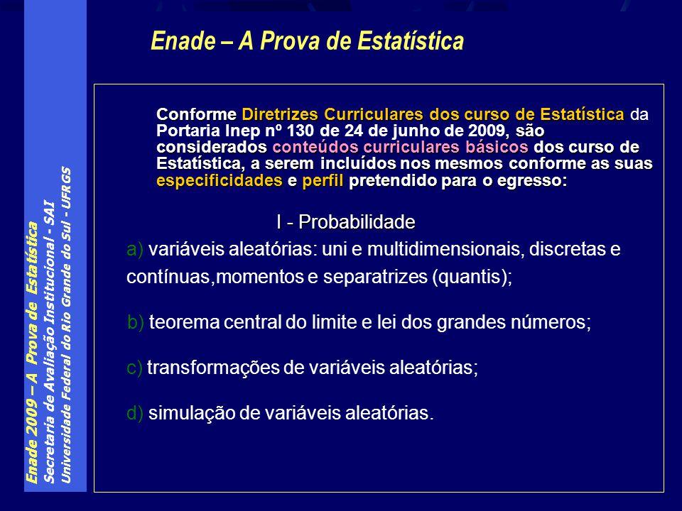 Enade 2009 – A Prova de Estatística Secretaria de Avaliação Institucional - SAI Universidade Federal do Rio Grande do Sul - UFRGS Conforme Diretrizes