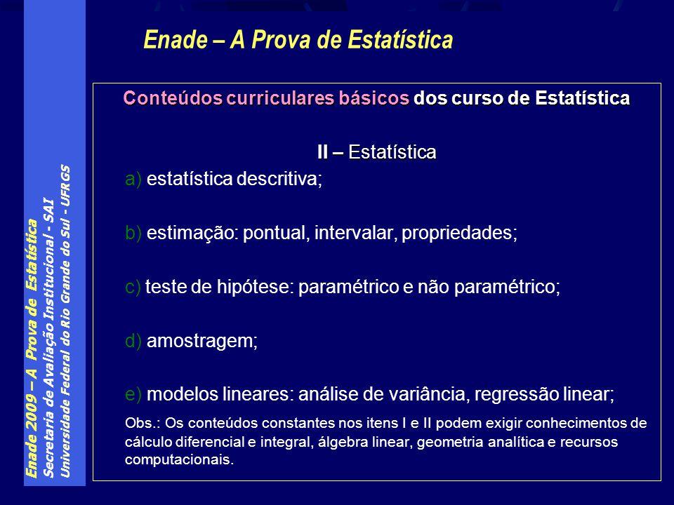 Enade 2009 – A Prova de Estatística Secretaria de Avaliação Institucional - SAI Universidade Federal do Rio Grande do Sul - UFRGS Conteúdos curricular