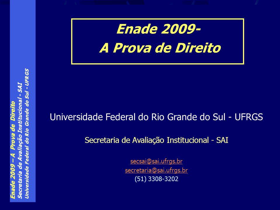 Enade 2009 – A Prova de Direito Secretaria de Avaliação Institucional - SAI Universidade Federal do Rio Grande do Sul - UFRGS Enade 2009- A Prova de D