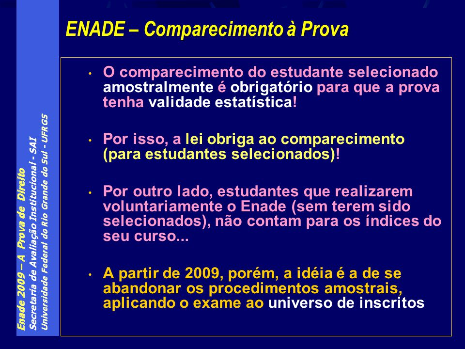 Enade 2009 – A Prova de Direito Secretaria de Avaliação Institucional - SAI Universidade Federal do Rio Grande do Sul - UFRGS O comparecimento do estudante selecionado amostralmente é obrigatório para que a prova tenha validade estatística.