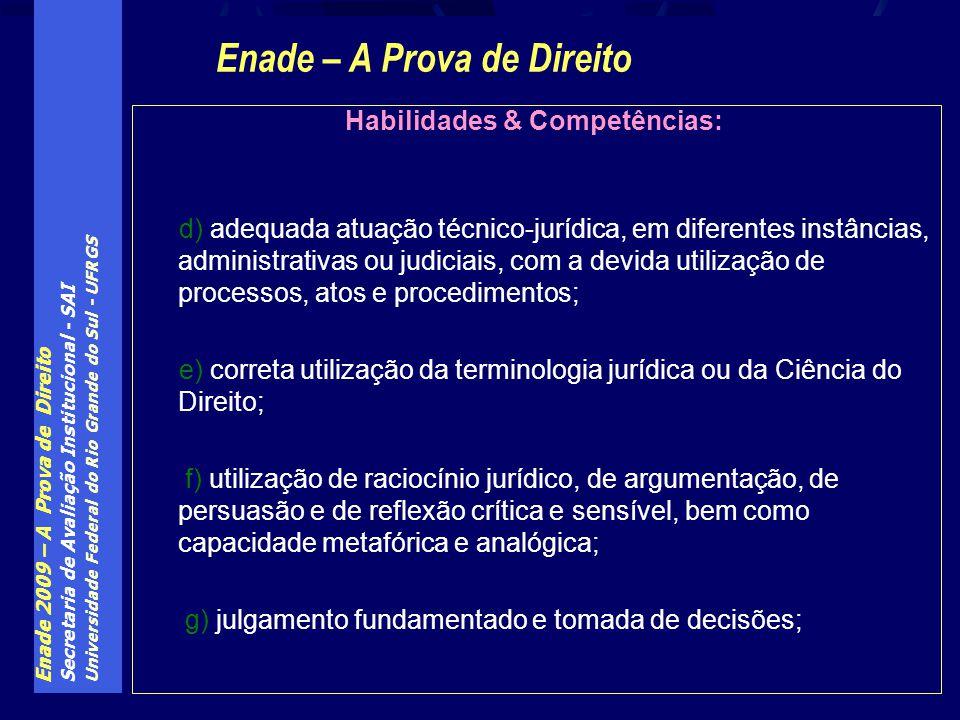 Enade 2009 – A Prova de Direito Secretaria de Avaliação Institucional - SAI Universidade Federal do Rio Grande do Sul - UFRGS Habilidades & Competênci