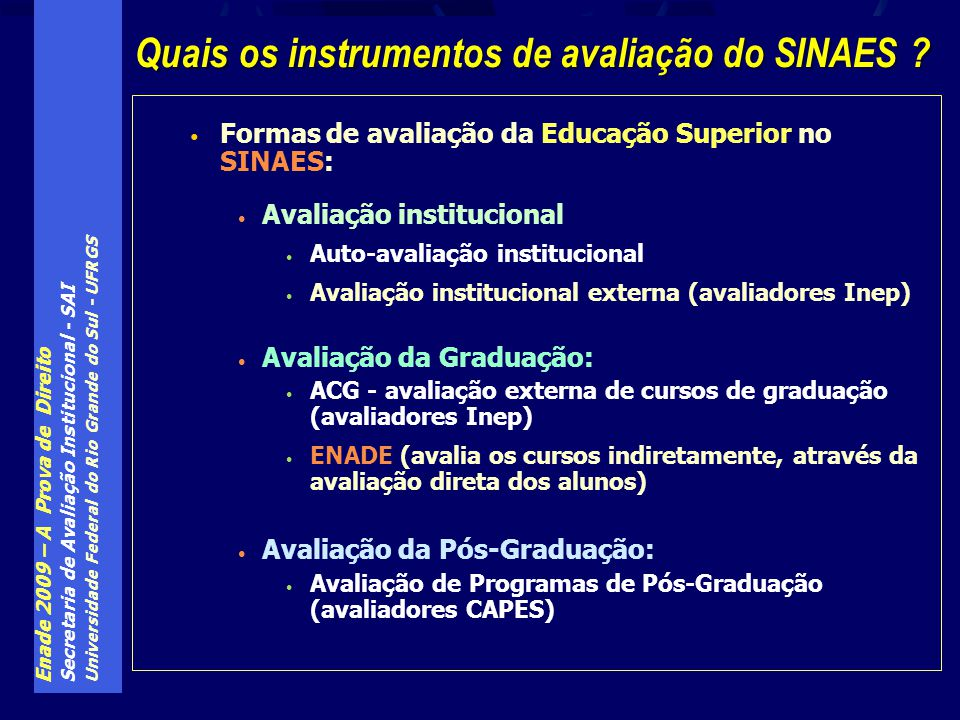 Enade 2009 – A Prova de Direito Secretaria de Avaliação Institucional - SAI Universidade Federal do Rio Grande do Sul - UFRGS Formas de avaliação da E