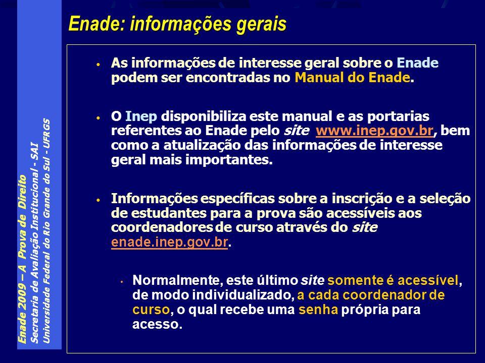 Enade 2009 – A Prova de Direito Secretaria de Avaliação Institucional - SAI Universidade Federal do Rio Grande do Sul - UFRGS As informações de interesse geral sobre o Enade podem ser encontradas no Manual do Enade.
