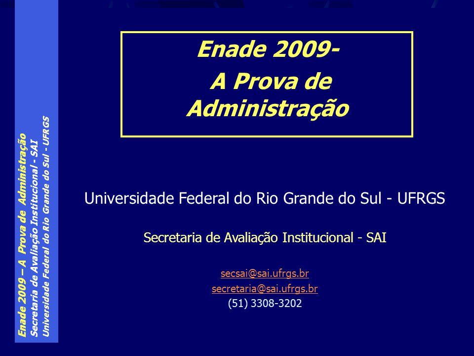 Enade 2009 – A Prova de Administração Secretaria de Avaliação Institucional - SAI Universidade Federal do Rio Grande do Sul - UFRGS Secretaria de Aval