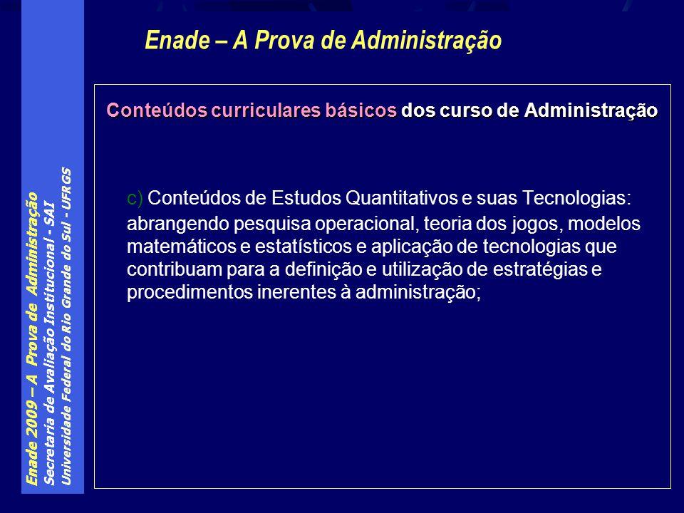 Enade 2009 – A Prova de Administração Secretaria de Avaliação Institucional - SAI Universidade Federal do Rio Grande do Sul - UFRGS Conteúdos curricul