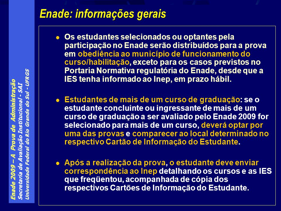 Enade 2009 – A Prova de Administração Secretaria de Avaliação Institucional - SAI Universidade Federal do Rio Grande do Sul - UFRGS Os estudantes sele