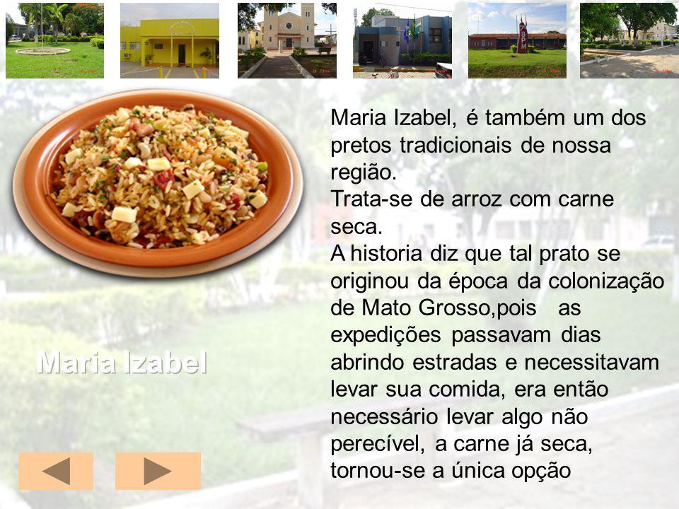 Maria Izabel, é também um dos pretos tradicionais de nossa região. Trata-se de arroz com carne seca. A historia diz que tal prato se originou da época