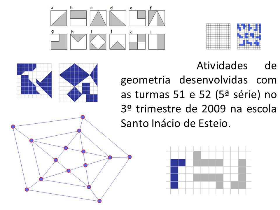 Atividades de geometria desenvolvidas com as turmas 51 e 52 (5ª série) no 3º trimestre de 2009 na escola Santo Inácio de Esteio.