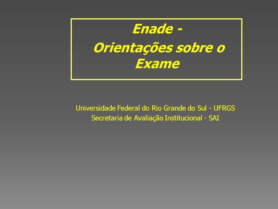 Universidade Federal do Rio Grande do Sul - UFRGS Secretaria de Avaliação Institucional - SAI Enade - Orientações sobre o Exame