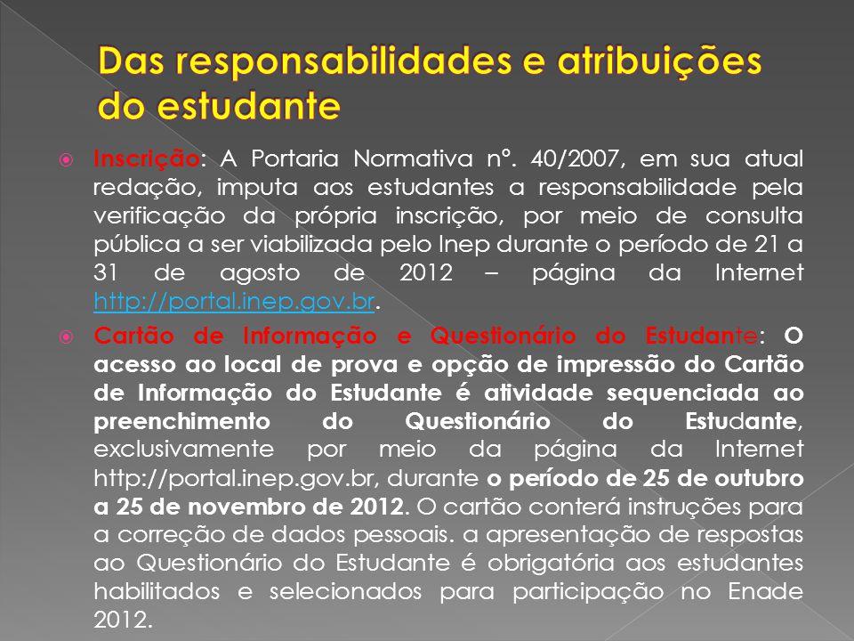 Inscrição : A Portaria Normativa nº. 40/2007, em sua atual redação, imputa aos estudantes a responsabilidade pela verificação da própria inscrição, po