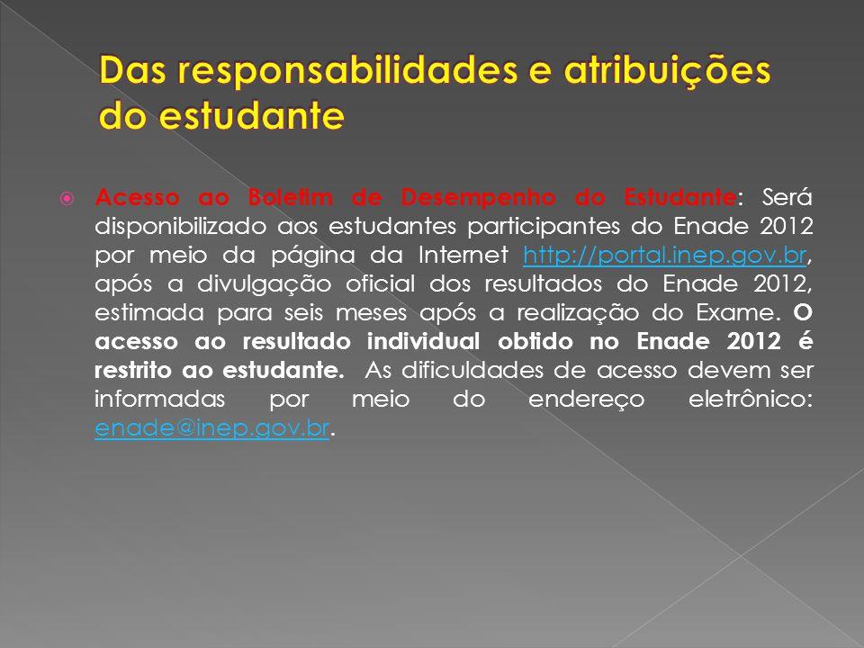 Acesso ao Boletim de Desempenho do Estudante : Será disponibilizado aos estudantes participantes do Enade 2012 por meio da página da Internet http://p