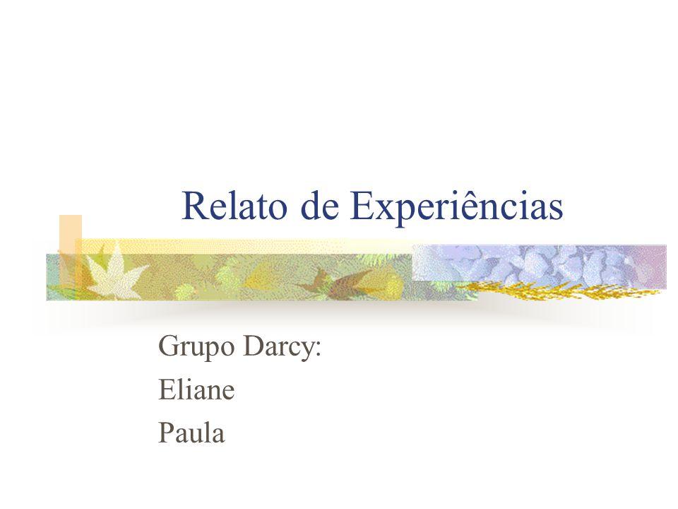Relato de Experiências Grupo Darcy: Eliane Paula