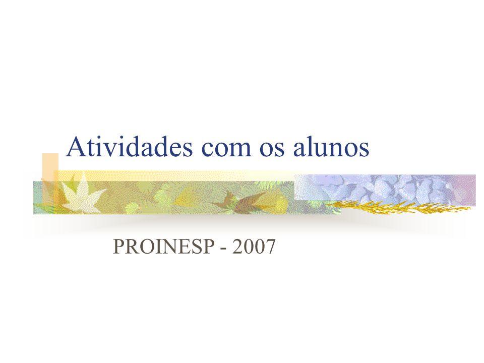 Atividades com os alunos PROINESP - 2007