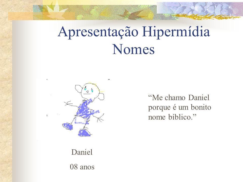 Apresentação Hipermídia Nomes Me chamo Daniel porque é um bonito nome bíblico. Daniel 08 anos