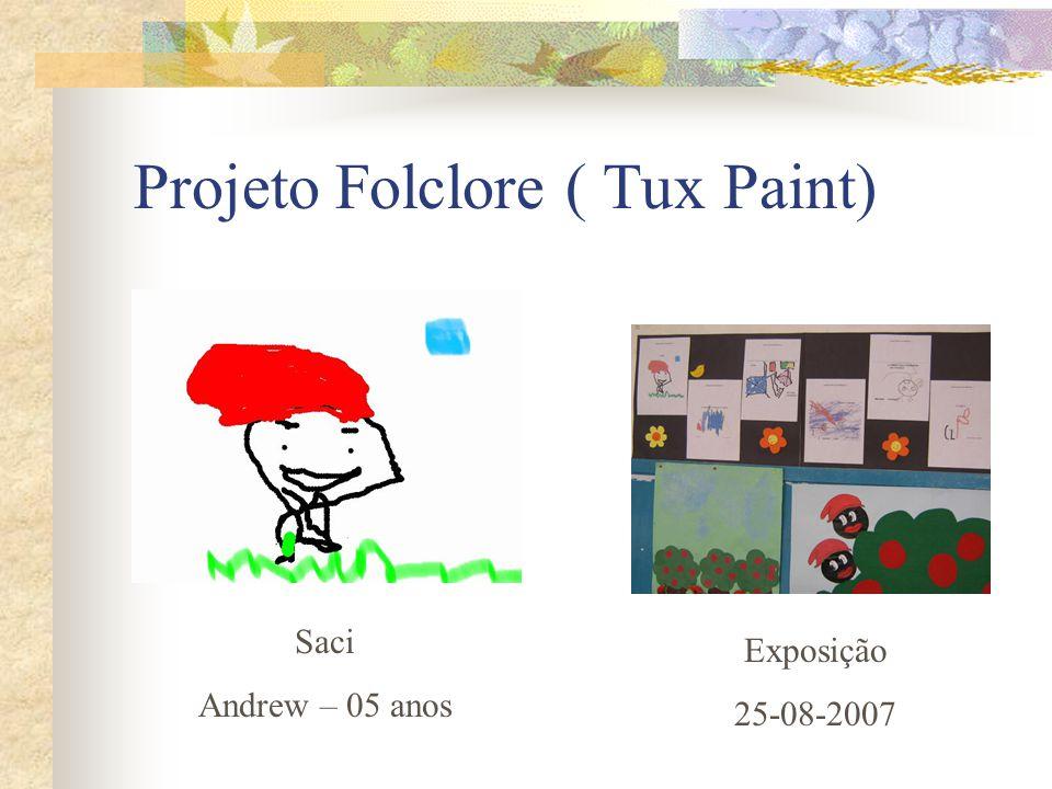 Projeto Folclore ( Tux Paint) Saci Andrew – 05 anos Exposição 25-08-2007