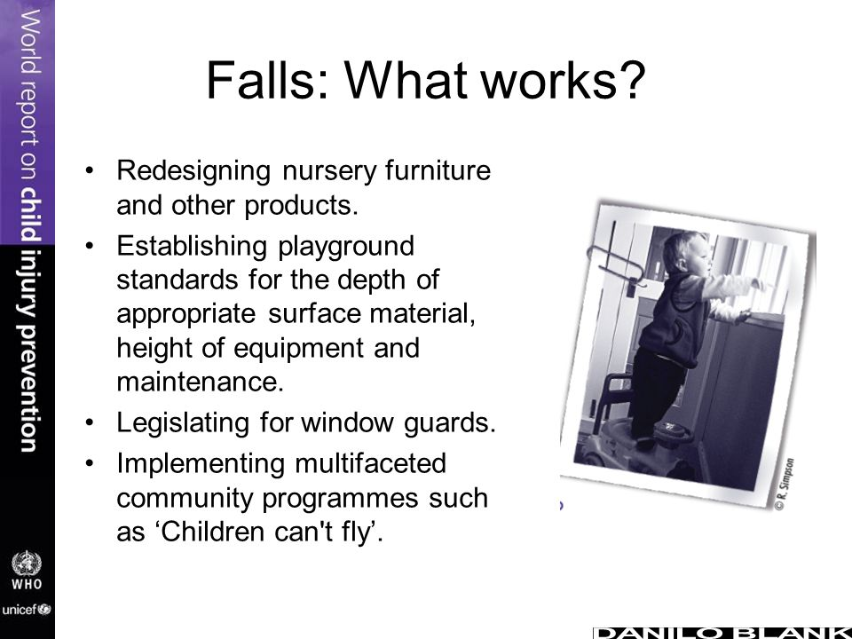 Falls: What works? Redesigning nursery furniture and other products. Establishing playground standards for the depth of appropriate surface material,