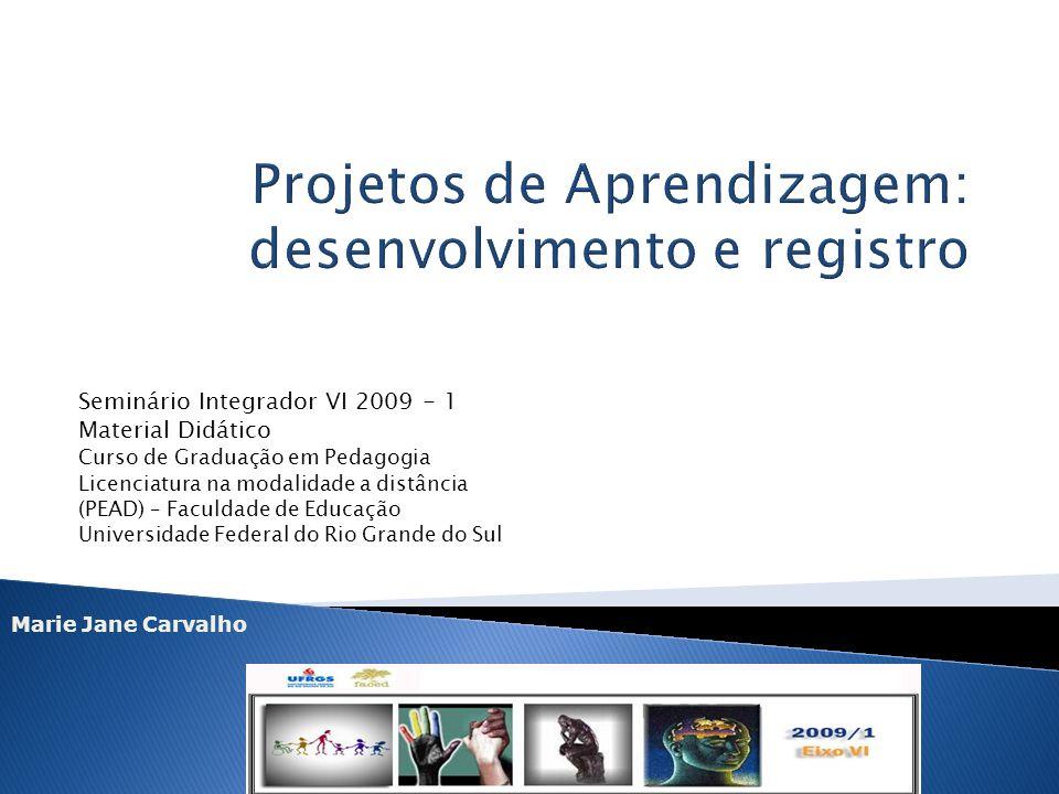 Marie Jane Carvalho Seminário Integrador VI 2009 - 1 Material Didático Curso de Graduação em Pedagogia Licenciatura na modalidade a distância (PEAD) –