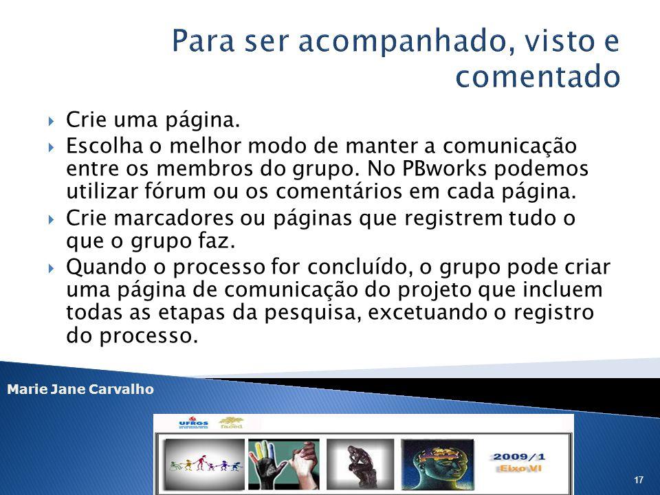 Marie Jane Carvalho 17 Crie uma página. Escolha o melhor modo de manter a comunicação entre os membros do grupo. No PBworks podemos utilizar fórum ou