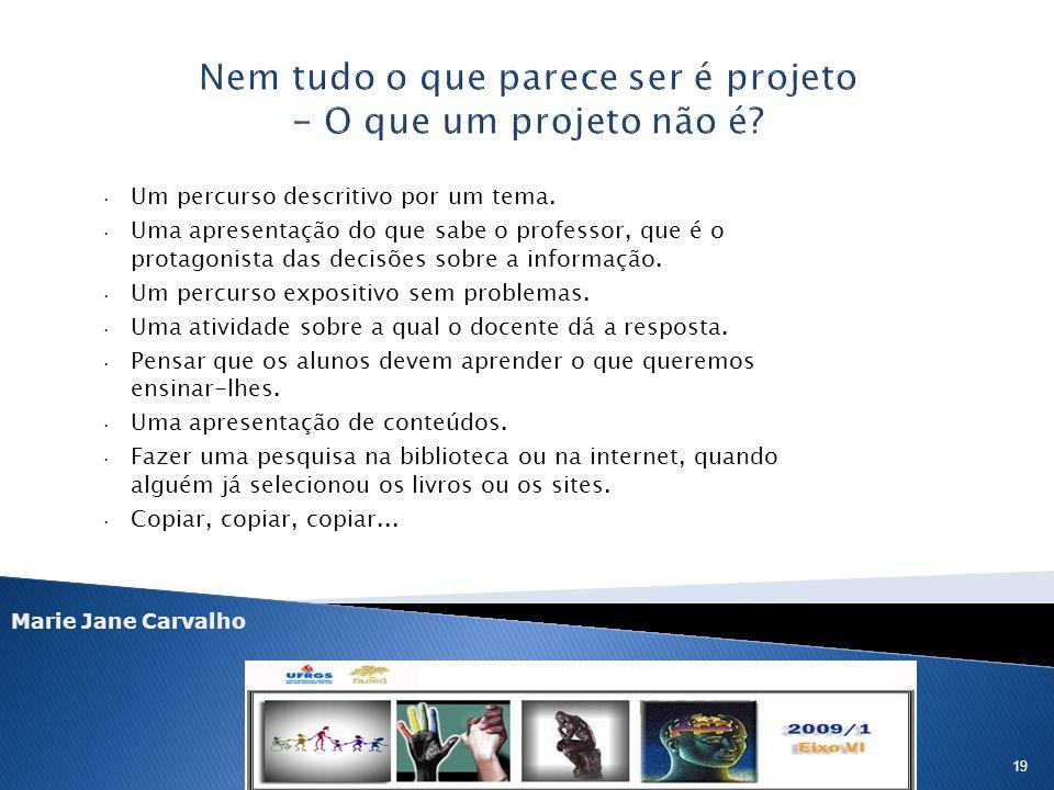 Marie Jane Carvalho 19 · Um percurso descritivo por um tema. · Uma apresentação do que sabe o professor, que é o protagonista das decisões sobre a inf