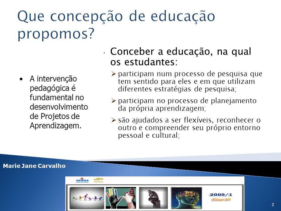 Marie Jane Carvalho 2 · Conceber a educação, na qual os estudantes: participam num processo de pesquisa que tem sentido para eles e em que utilizam di