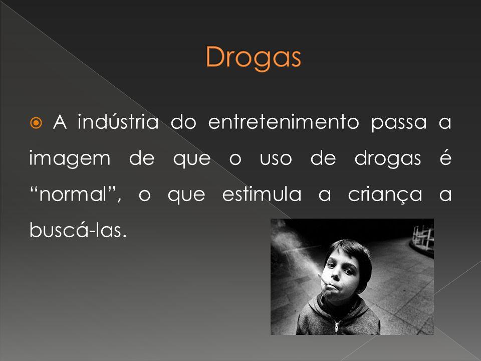 A indústria do entretenimento passa a imagem de que o uso de drogas é normal, o que estimula a criança a buscá-las.