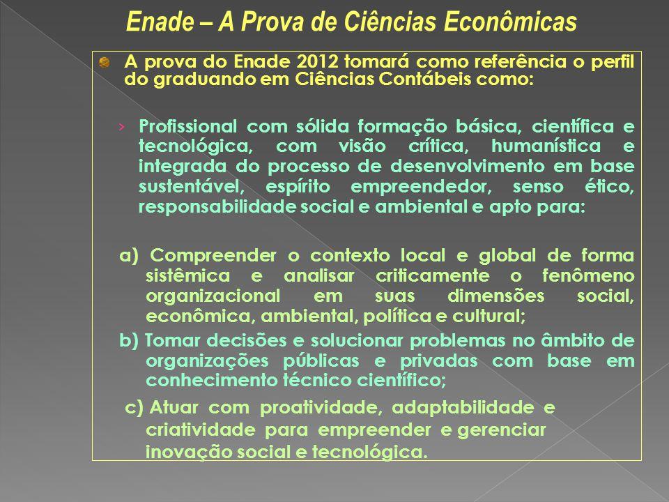 A prova do Enade 2012 tomará como referência o perfil do graduando em Ciências Contábeis como: Profissional com sólida formação básica, científica e t