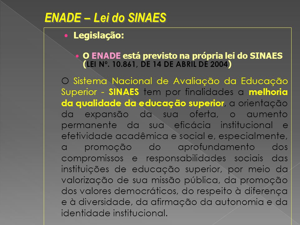 Legislação: O ENADE está previsto na própria lei do SINAES ( LEI Nº.