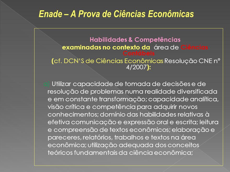 Habilidades & Competências examinadas no contexto da área de Ciências Contábeis ( cf. DCNS de Ciências Econômicas Resolução CNE nº 4/2007 ): a) Utiliz