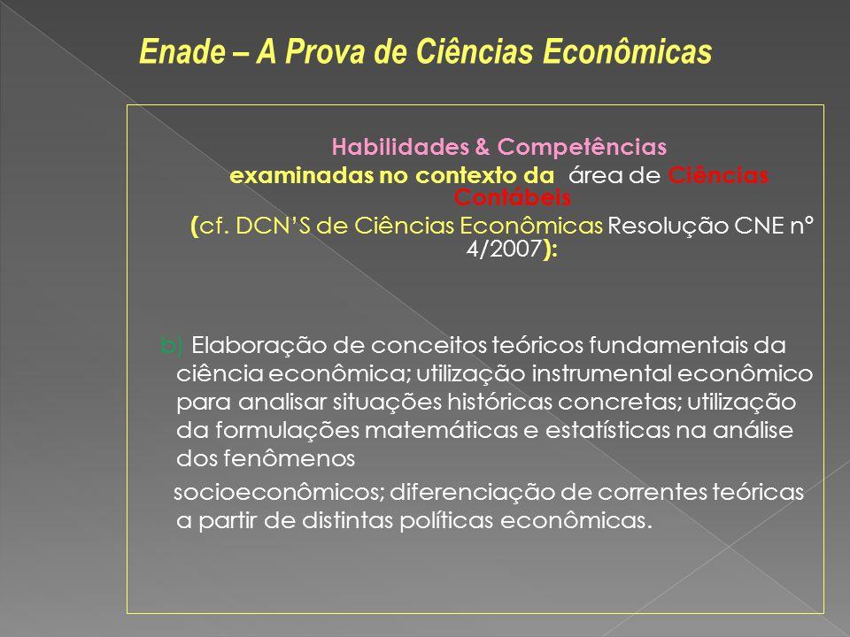 Habilidades & Competências examinadas no contexto da área de Ciências Contábeis ( cf. DCNS de Ciências Econômicas Resolução CNE nº 4/2007 ): b) Elabor