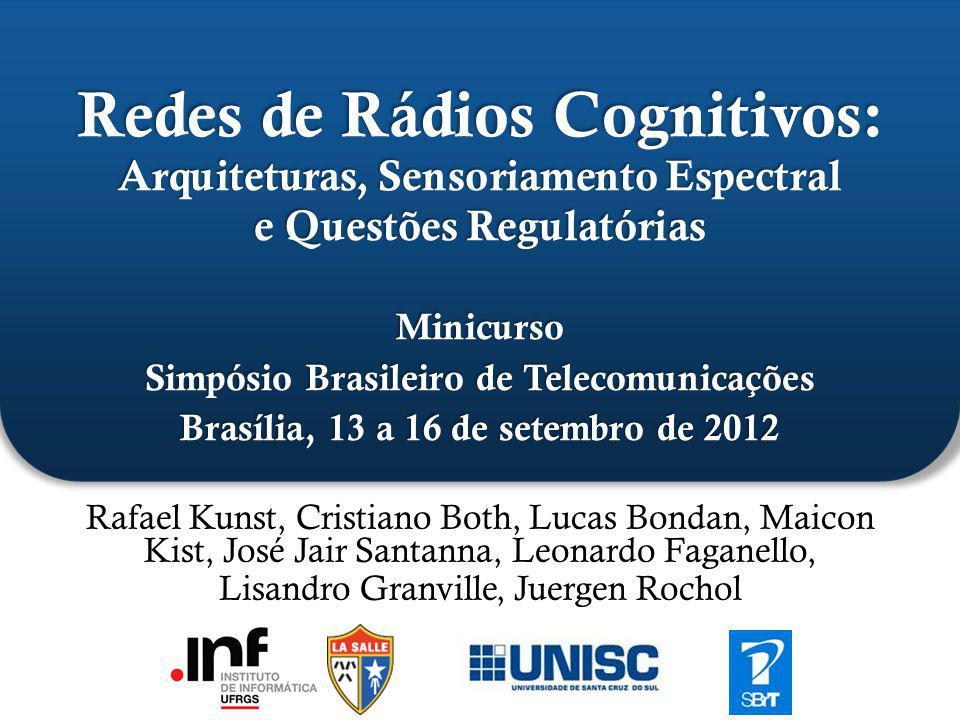 Introdução a Redes de Rádios Cognitivos Funções Cognitivas Arquiteturas para Acesso ao Espectro Gerenciamento de Rádios Cognitivos Cenários de Utilização Pesquisas em Rádios Cognitivos Considerações Finais 2 Simpósio Brasileiro de Telecomunicações Brasília, 13 a 16 de setembro de 2012