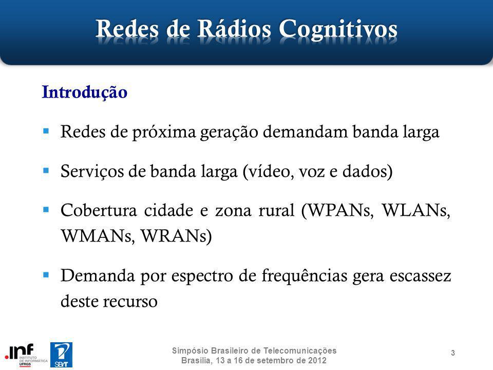 54 Aplicações de Rádios Cognitivos A principal aplicação atual é acesso de banda larga Poucos trabalhos focam em outras aplicações Wang [78] propôs o principal deles, focando em: Smart Grid Segurança pública Redes celulares Aplicações médicas Simpósio Brasileiro de Telecomunicações Brasília, 13 a 16 de setembro de 2012