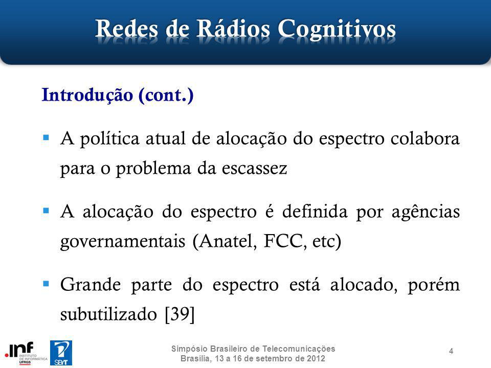 Introdução a Redes de Rádios Cognitivos Funções Cognitivas Arquiteturas para Acesso ao Espectro Gerenciamento de Rádios Cognitivos Cenários de Utilização Pesquisas em Rádios Cognitivos Considerações Finais 55 Simpósio Brasileiro de Telecomunicações Brasília, 13 a 16 de setembro de 2012