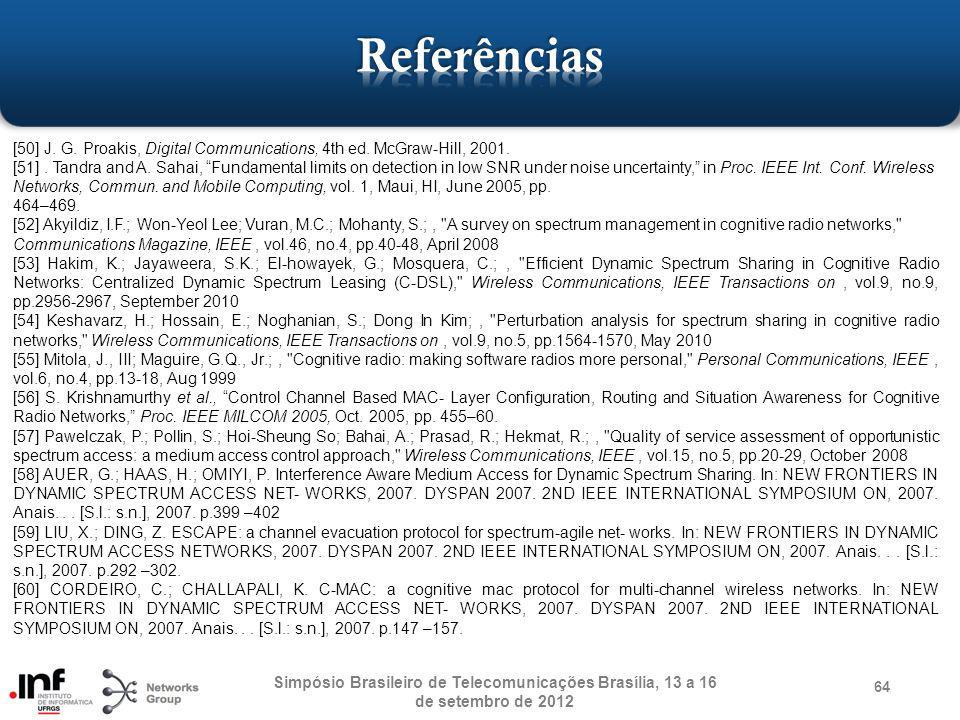 Simpósio Brasileiro de Telecomunicações Brasília, 13 a 16 de setembro de 2012 64 [50] J. G. Proakis, Digital Communications, 4th ed. McGraw-Hill, 2001
